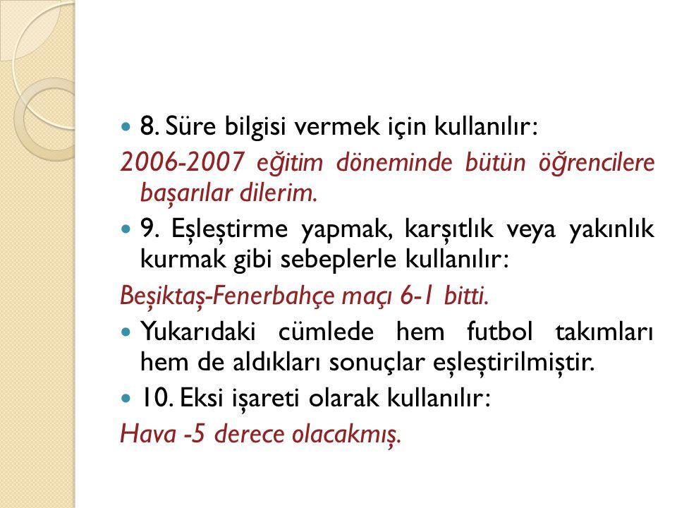  8. Süre bilgisi vermek için kullanılır: 2006-2007 e ğ itim döneminde bütün ö ğ rencilere başarılar dilerim.  9. Eşleştirme yapmak, karşıtlık veya y
