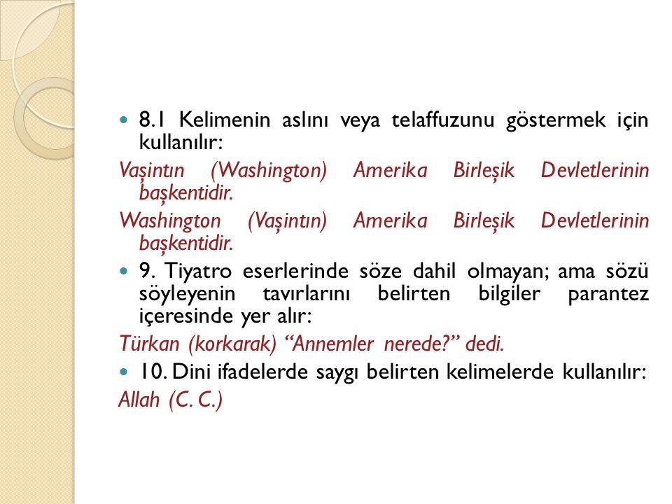  8.1 Kelimenin aslını veya telaffuzunu göstermek için kullanılır: Vaşintın (Washington) Amerika Birleşik Devletlerinin başkentidir. Washington (Vaşin