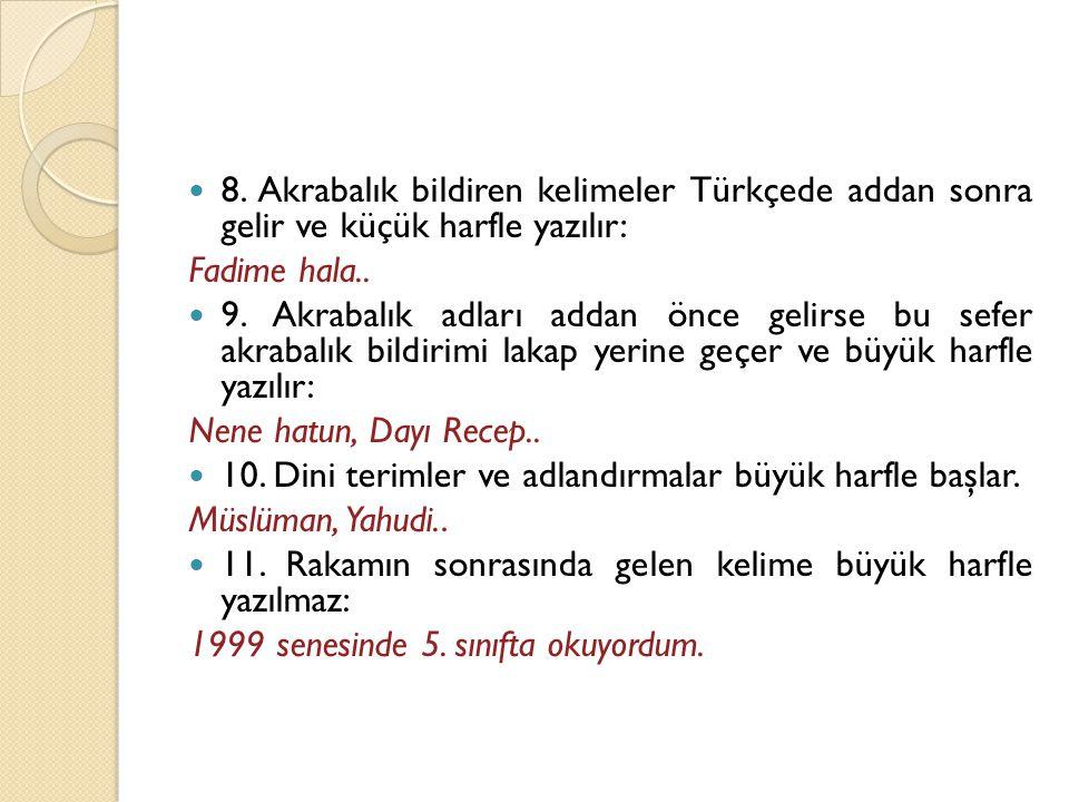  8. Akrabalık bildiren kelimeler Türkçede addan sonra gelir ve küçük harfle yazılır: Fadime hala..  9. Akrabalık adları addan önce gelirse bu sefer