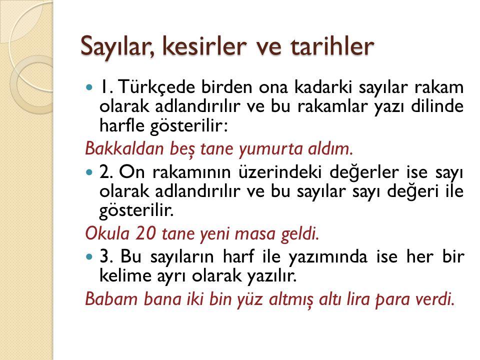 Sayılar, kesirler ve tarihler  1. Türkçede birden ona kadarki sayılar rakam olarak adlandırılır ve bu rakamlar yazı dilinde harfle gösterilir: Bakkal