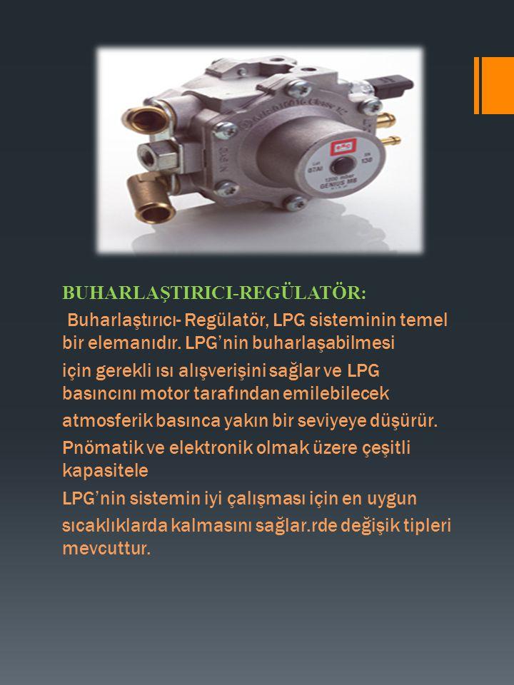 BUHARLAŞTIRICI-REGÜLATÖR: Buharlaştırıcı- Regülatör, LPG sisteminin temel bir elemanıdır. LPG'nin buharlaşabilmesi için gerekli ısı alışverişini sağla