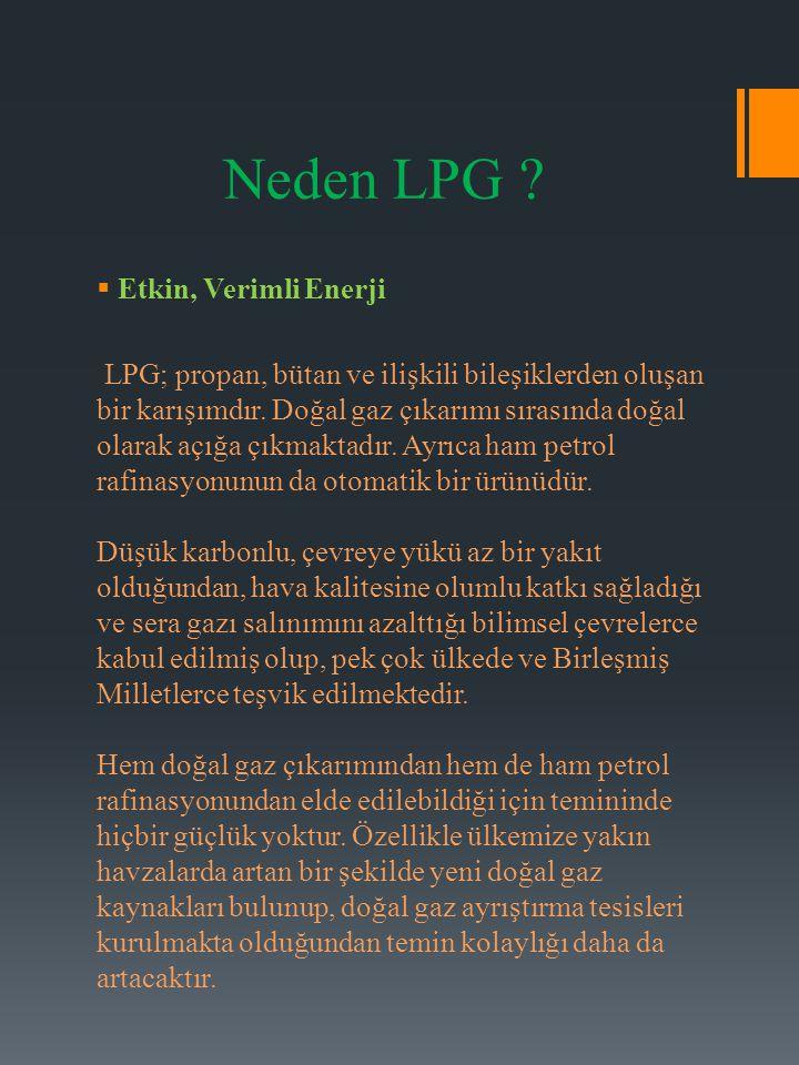 Neden LPG ?  Etkin, Verimli Enerji LPG; propan, bütan ve ilişkili bileşiklerden oluşan bir karışımdır. Doğal gaz çıkarımı sırasında doğal olarak açığ