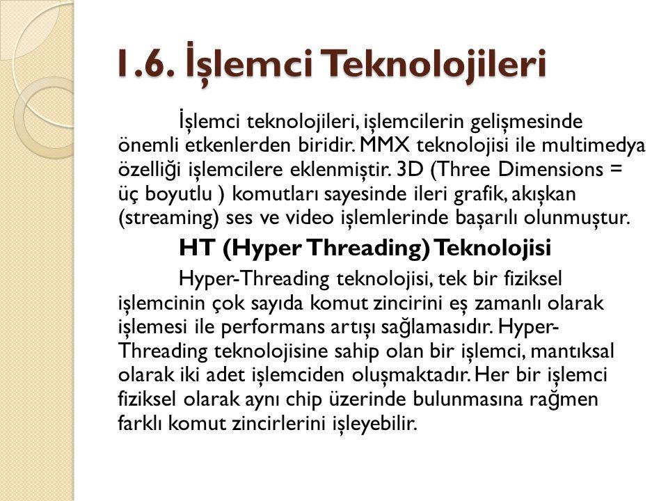 1.6. İ şlemci Teknolojileri İ şlemci teknolojileri, işlemcilerin gelişmesinde önemli etkenlerden biridir. MMX teknolojisi ile multimedya özelli ğ i iş
