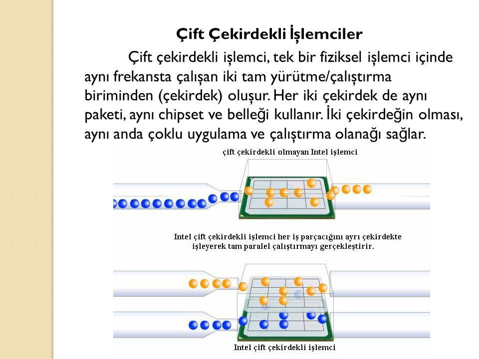 Çift Çekirdekli İ şlemciler Çift çekirdekli işlemci, tek bir fiziksel işlemci içinde aynı frekansta çalışan iki tam yürütme/çalıştırma biriminden (çek