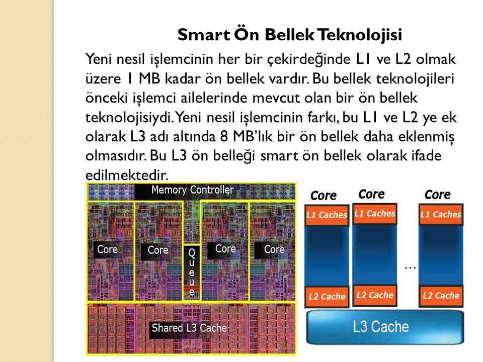 Smart Ön Bellek Teknolojisi Yeni nesil işlemcinin her bir çekirde ğ inde L1 ve L2 olmak üzere 1 MB kadar ön bellek vardır. Bu bellek teknolojileri önc