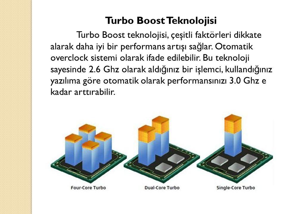 Turbo Boost Teknolojisi Turbo Boost teknolojisi, çeşitli faktörleri dikkate alarak daha iyi bir performans artışı sa ğ lar. Otomatik overclock sistemi