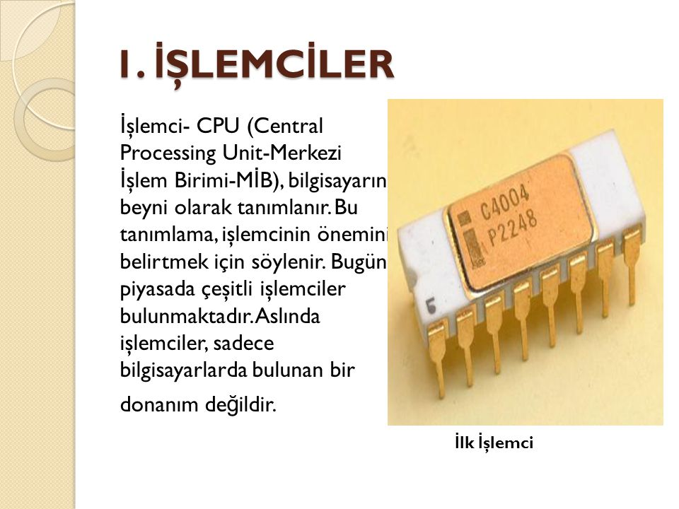 1. İ ŞLEMC İ LER İ şlemci- CPU (Central Processing Unit-Merkezi İ şlem Birimi-M İ B), bilgisayarın beyni olarak tanımlanır. Bu tanımlama, işlemcinin ö
