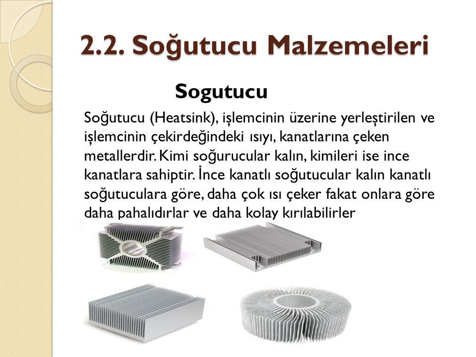 2.2. So ğ utucu Malzemeleri Sogutucu So ğ utucu (Heatsink), işlemcinin üzerine yerleştirilen ve işlemcinin çekirde ğ indeki ısıyı, kanatlarına çeken m