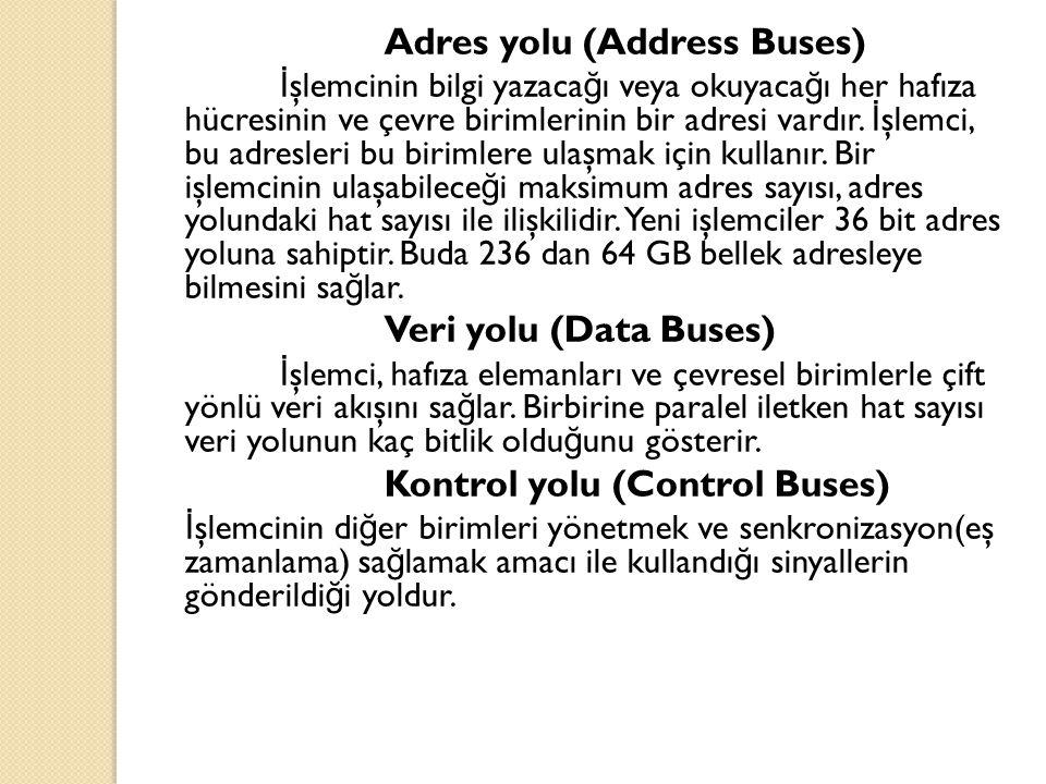 Adres yolu (Address Buses) İ şlemcinin bilgi yazaca ğ ı veya okuyaca ğ ı her hafıza hücresinin ve çevre birimlerinin bir adresi vardır. İ şlemci, bu a