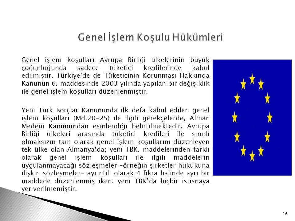Genel işlem koşulları Avrupa Birliği ülkelerinin büyük çoğunluğunda sadece tüketici kredilerinde kabul edilmiştir. Türkiye'de de Tüketicinin Korunması