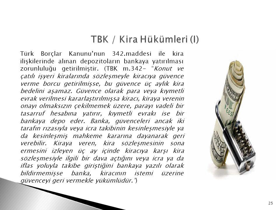 """Türk Borçlar Kanunu'nun 342.maddesi ile kira ilişkilerinde alınan depozitoların bankaya yatırılması zorunluluğu getirilmiştir. (TBK m.342- """"Konut ve ç"""