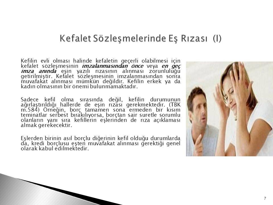 Kefilin evli olması halinde kefaletin geçerli olabilmesi için kefalet sözleşmesinin imzalanmasından önce veya en geç imza anında eşin yazılı rızasının