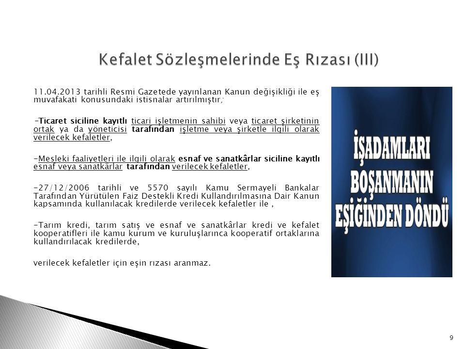 11.04.2013 tarihli Resmi Gazetede yayınlanan Kanun değişikliği ile eş muvafakati konusundaki istisnalar artırılmıştır; -Ticaret siciline kayıtlı ticar