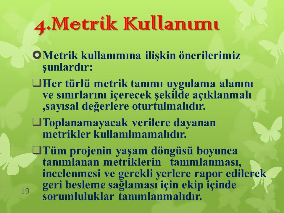 4.Metrik Kullanımı   Metrik kullanımına ilişkin önerilerimiz şunlardır:  Her türlü metrik tanımı uygulama alanını ve sınırlarını içerecek şekilde a