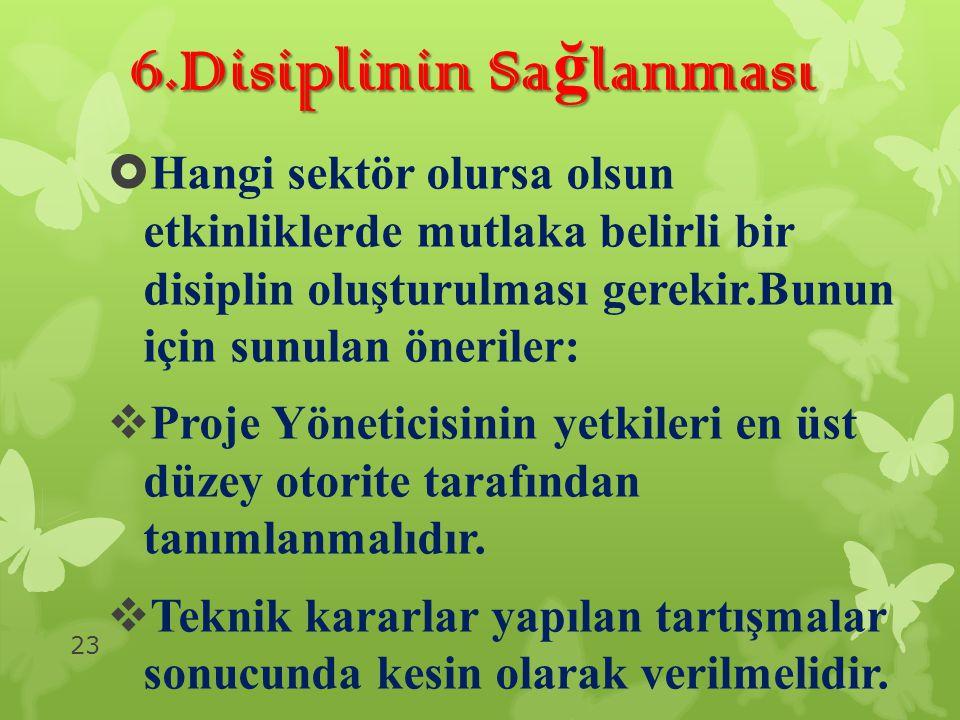 6.Disiplinin Sa ğ lanması  Hangi sektör olursa olsun etkinliklerde mutlaka belirli bir disiplin oluşturulması gerekir.Bunun için sunulan öneriler: 