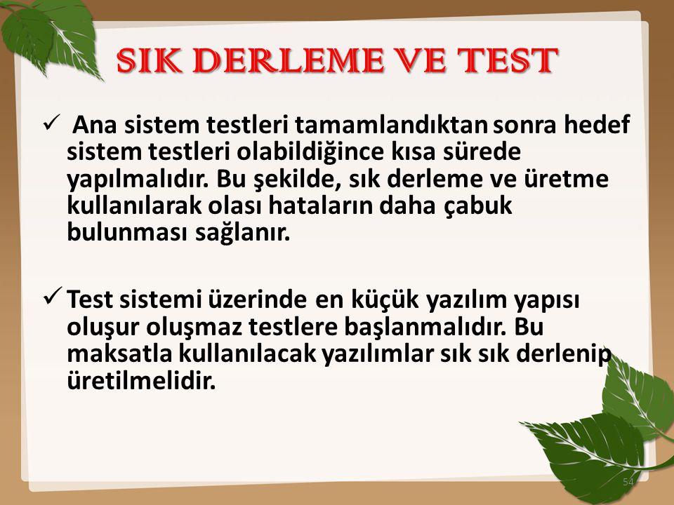 SIK DERLEME VE TEST  Ana sistem testleri tamamlandıktan sonra hedef sistem testleri olabildiğince kısa sürede yapılmalıdır. Bu şekilde, sık derleme v