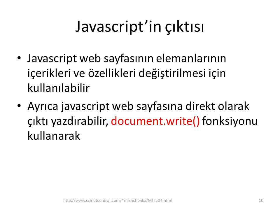 Javascript'in çıktısı • Javascript web sayfasının elemanlarının içerikleri ve özellikleri değiştirilmesi için kullanılabilir • Ayrıca javascript web sayfasına direkt olarak çıktı yazdırabilir, document.write() fonksiyonu kullanarak 10http://www.scinetcentral.com/~mishchenko/MIT504.html