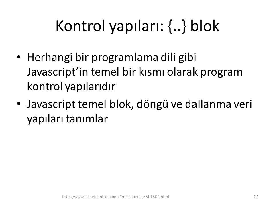 Kontrol yapıları: {..} blok • Herhangi bir programlama dili gibi Javascript'in temel bir kısmı olarak program kontrol yapılarıdır • Javascript temel blok, döngü ve dallanma veri yapıları tanımlar 21http://www.scinetcentral.com/~mishchenko/MIT504.html