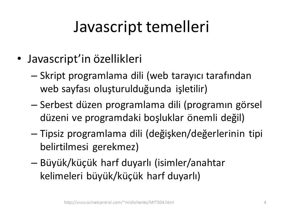 Javascript operatörleri • Javascript genel işlemlere sahiptir  =, +, -, *, /, % (mod), ++ (arttma), -- (azaltma)  =,+=,-=,*=, /=, %= (a+=b demek a=a+b)  == (değer eşitliği), === (değer ve tip eşitliği)  != (değer eşitliği), !== (değer ve tip eşitliği)  >, =,<=  && (AND),    (OR), .