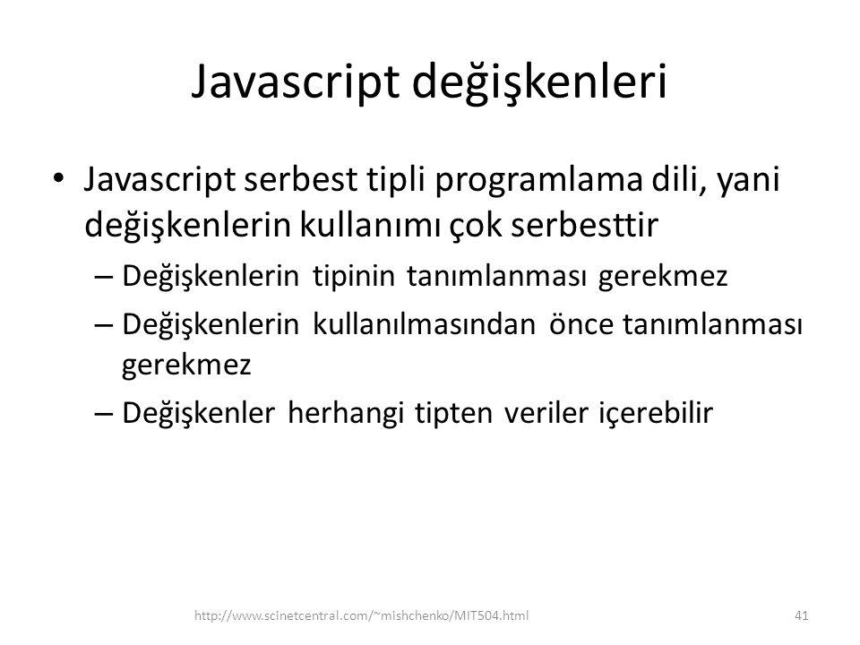 Javascript değişkenleri • Javascript serbest tipli programlama dili, yani değişkenlerin kullanımı çok serbesttir – Değişkenlerin tipinin tanımlanması gerekmez – Değişkenlerin kullanılmasından önce tanımlanması gerekmez – Değişkenler herhangi tipten veriler içerebilir 41http://www.scinetcentral.com/~mishchenko/MIT504.html