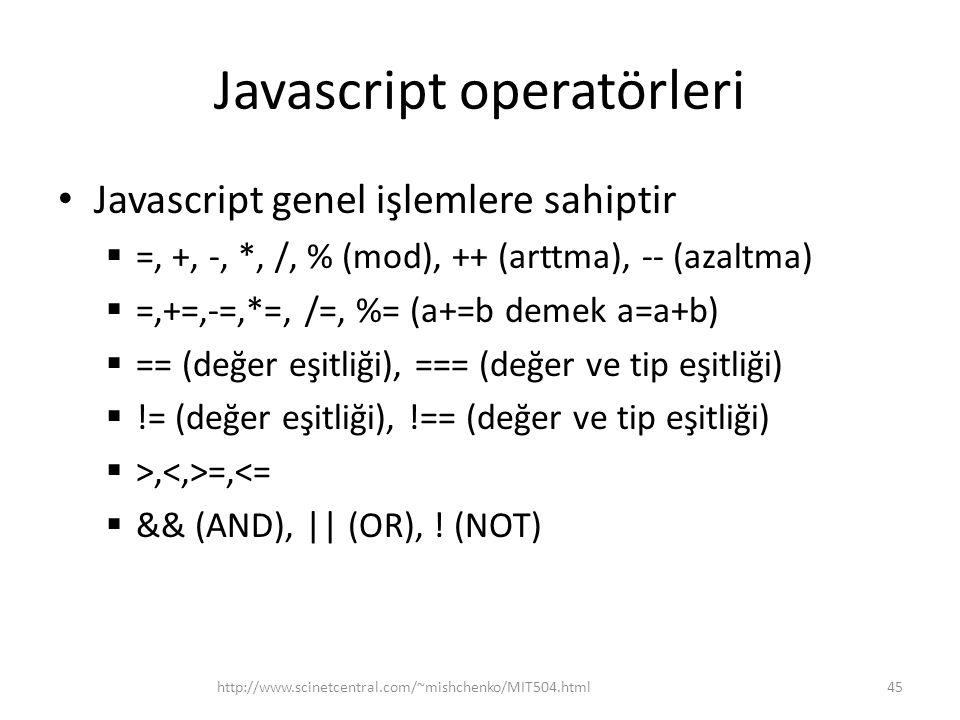 Javascript operatörleri • Javascript genel işlemlere sahiptir  =, +, -, *, /, % (mod), ++ (arttma), -- (azaltma)  =,+=,-=,*=, /=, %= (a+=b demek a=a+b)  == (değer eşitliği), === (değer ve tip eşitliği)  != (değer eşitliği), !== (değer ve tip eşitliği)  >, =,<=  && (AND), || (OR), .