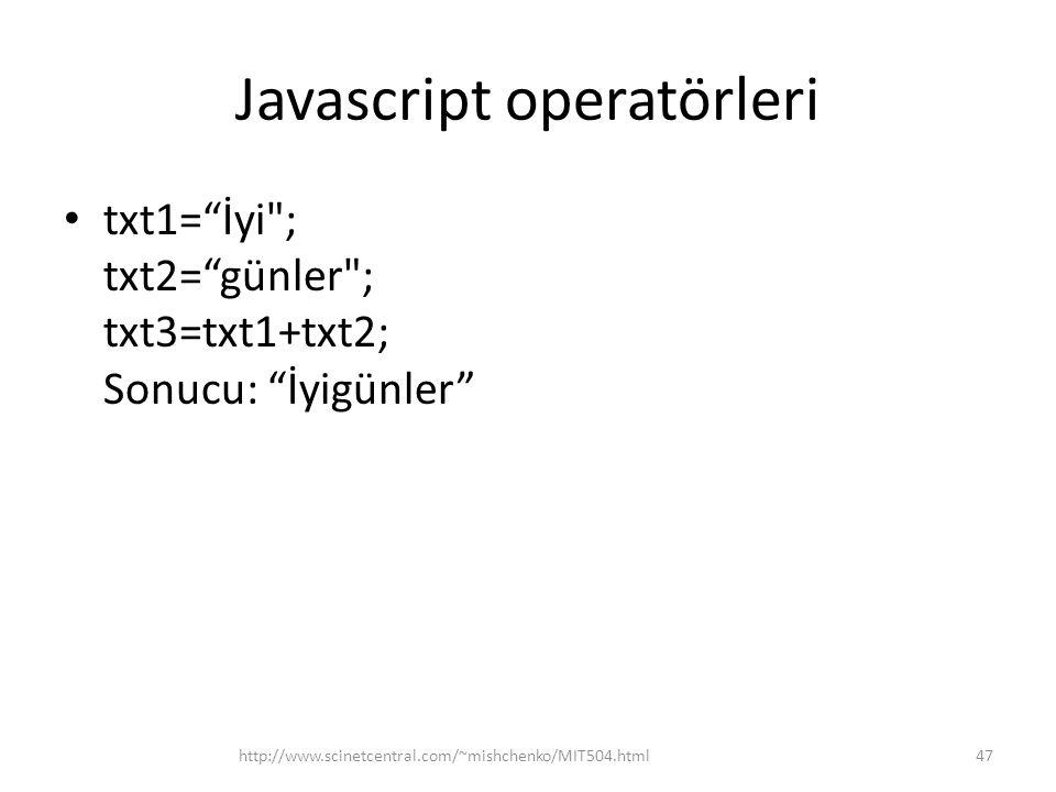 Javascript operatörleri • txt1= İyi ; txt2= günler ; txt3=txt1+txt2; Sonucu: İyigünler 47http://www.scinetcentral.com/~mishchenko/MIT504.html