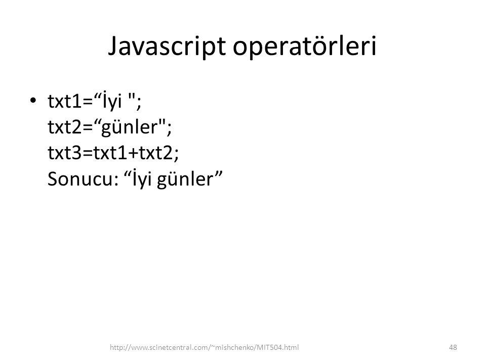Javascript operatörleri • txt1= İyi ; txt2= günler ; txt3=txt1+txt2; Sonucu: İyi günler 48http://www.scinetcentral.com/~mishchenko/MIT504.html