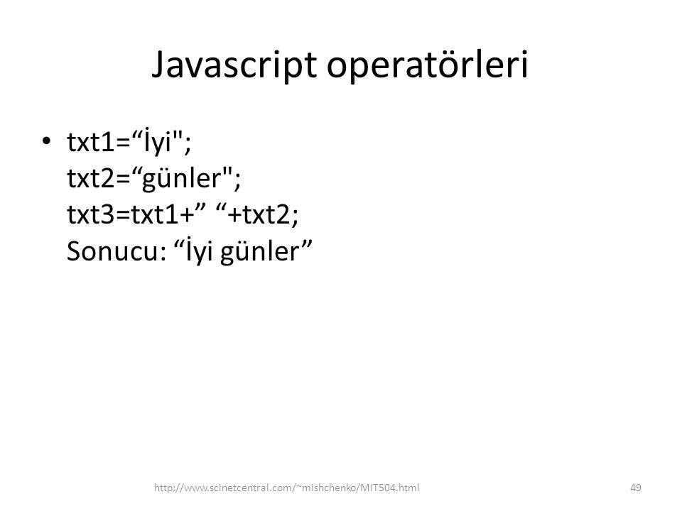 Javascript operatörleri • txt1= İyi ; txt2= günler ; txt3=txt1+ +txt2; Sonucu: İyi günler 49http://www.scinetcentral.com/~mishchenko/MIT504.html