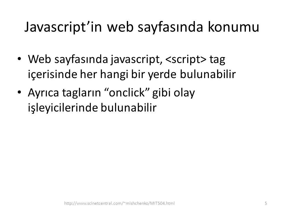 Javascript'in web sayfasında konumu • Web sayfasında javascript, tag içerisinde her hangi bir yerde bulunabilir • Ayrıca tagların onclick gibi olay işleyicilerinde bulunabilir 5http://www.scinetcentral.com/~mishchenko/MIT504.html