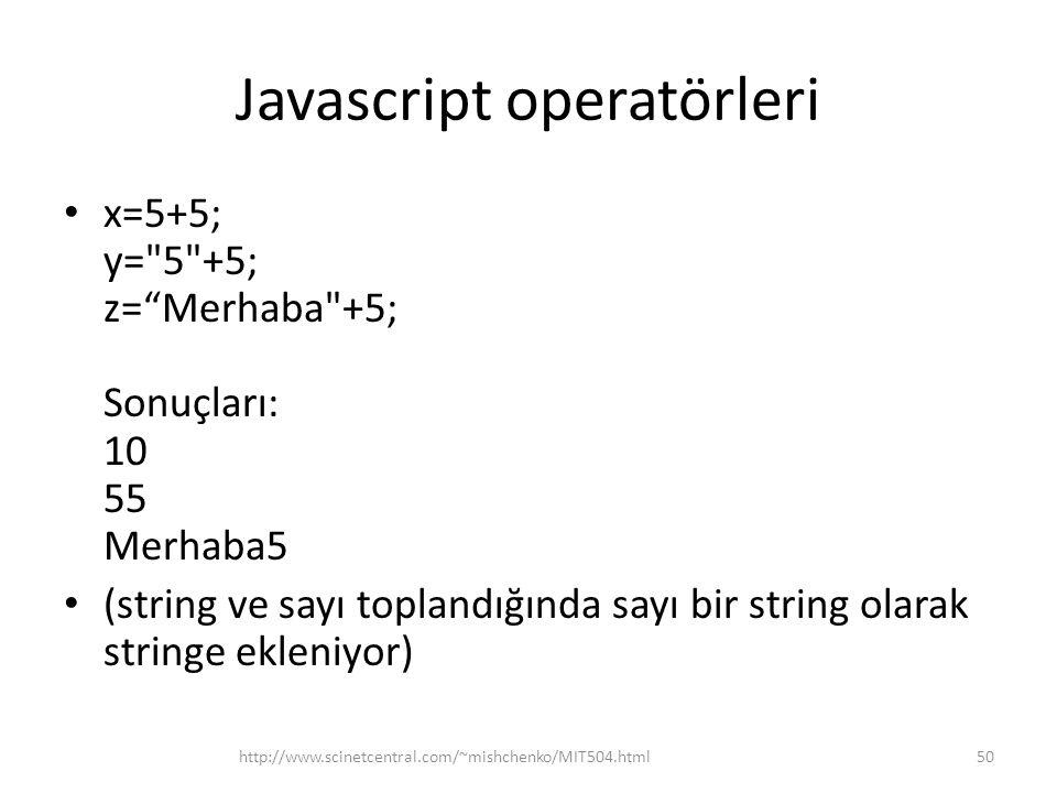 Javascript operatörleri • x=5+5; y= 5 +5; z= Merhaba +5; Sonuçları: 10 55 Merhaba5 • (string ve sayı toplandığında sayı bir string olarak stringe ekleniyor) 50http://www.scinetcentral.com/~mishchenko/MIT504.html