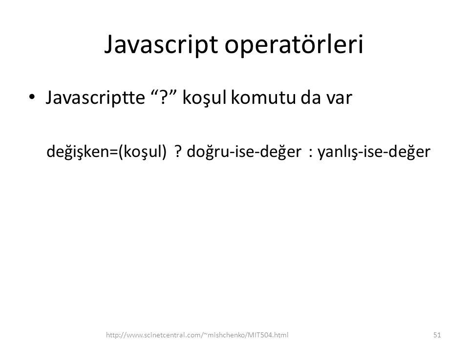 Javascript operatörleri • Javascriptte ? koşul komutu da var değişken=(koşul) .