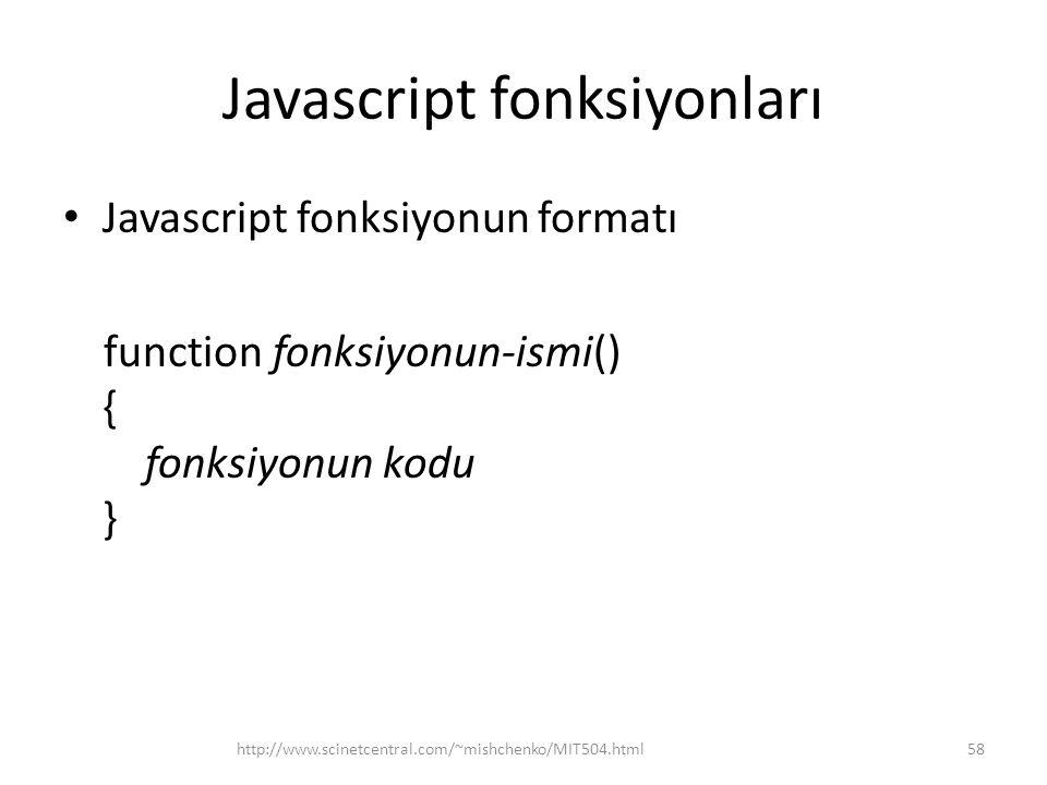 Javascript fonksiyonları • Javascript fonksiyonun formatı function fonksiyonun-ismi() { fonksiyonun kodu } 58http://www.scinetcentral.com/~mishchenko/MIT504.html