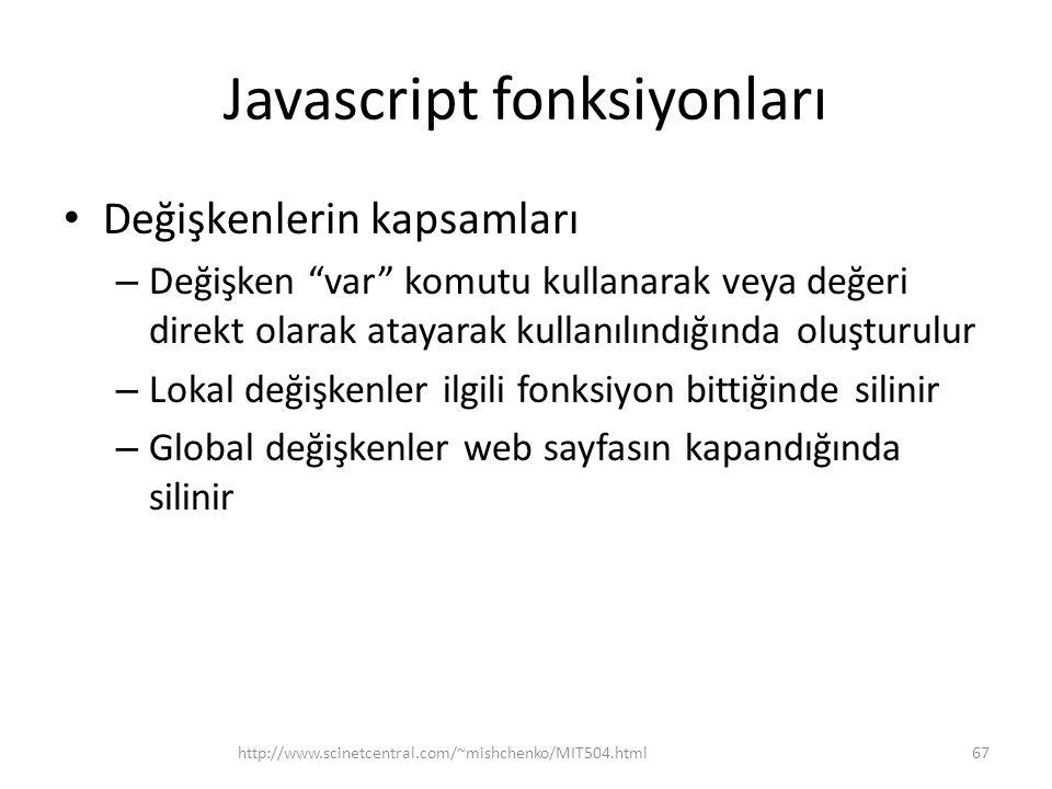 Javascript fonksiyonları • Değişkenlerin kapsamları – Değişken var komutu kullanarak veya değeri direkt olarak atayarak kullanılındığında oluşturulur – Lokal değişkenler ilgili fonksiyon bittiğinde silinir – Global değişkenler web sayfasın kapandığında silinir 67http://www.scinetcentral.com/~mishchenko/MIT504.html
