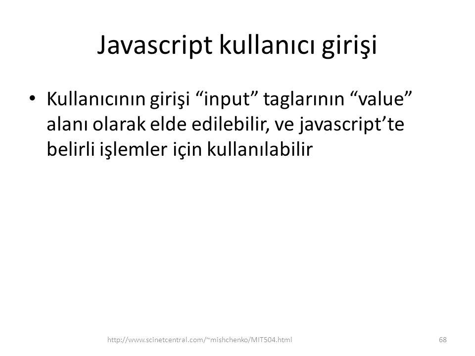 Javascript kullanıcı girişi • Kullanıcının girişi input taglarının value alanı olarak elde edilebilir, ve javascript'te belirli işlemler için kullanılabilir 68http://www.scinetcentral.com/~mishchenko/MIT504.html