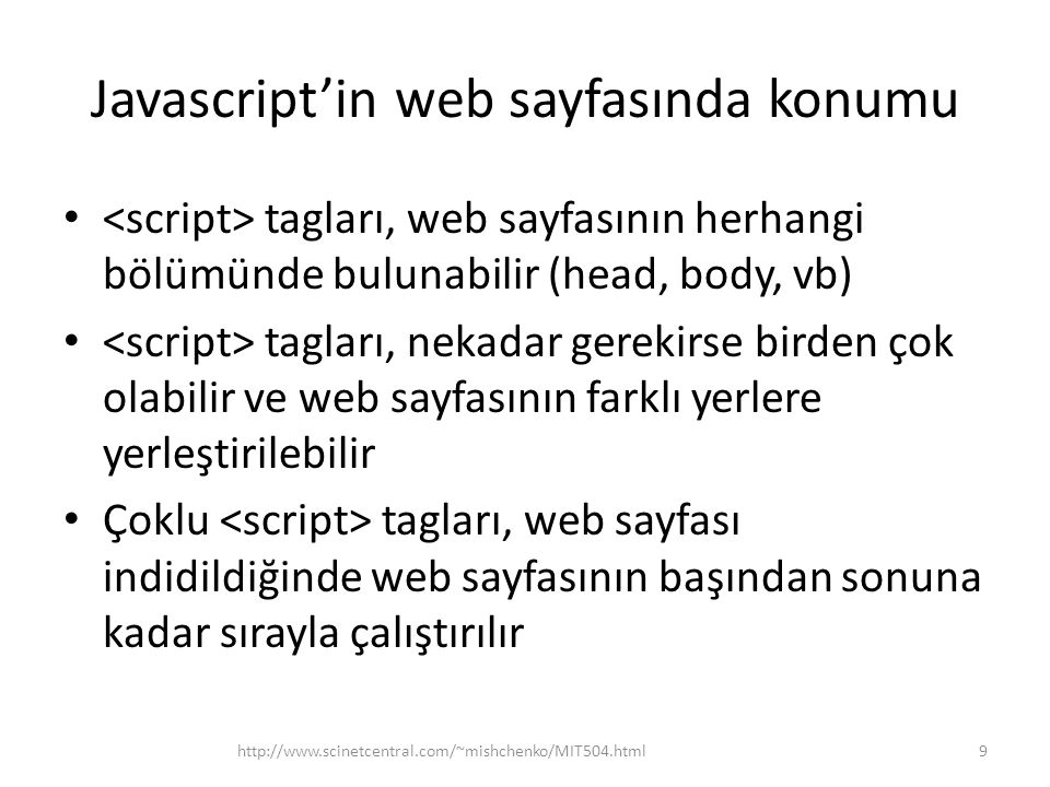 Örnek for döngüsü arabalar=[ BMW , Volvo , Saab , Ford ]; for (var i=0,l=arabalar.length; i<l; i++) { document.write(arabalar[i] + ); } http://www.scinetcentral.com/~mishchenko/MIT504.html30