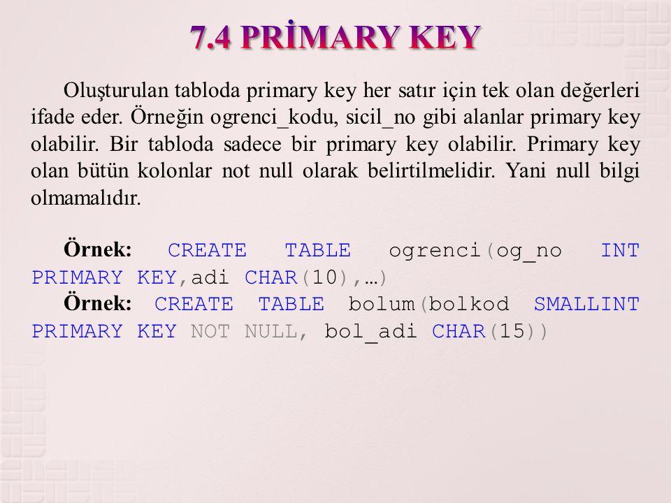 Oluşturulan tabloda primary key her satır için tek olan değerleri ifade eder. Örneğin ogrenci_kodu, sicil_no gibi alanlar primary key olabilir. Bir ta