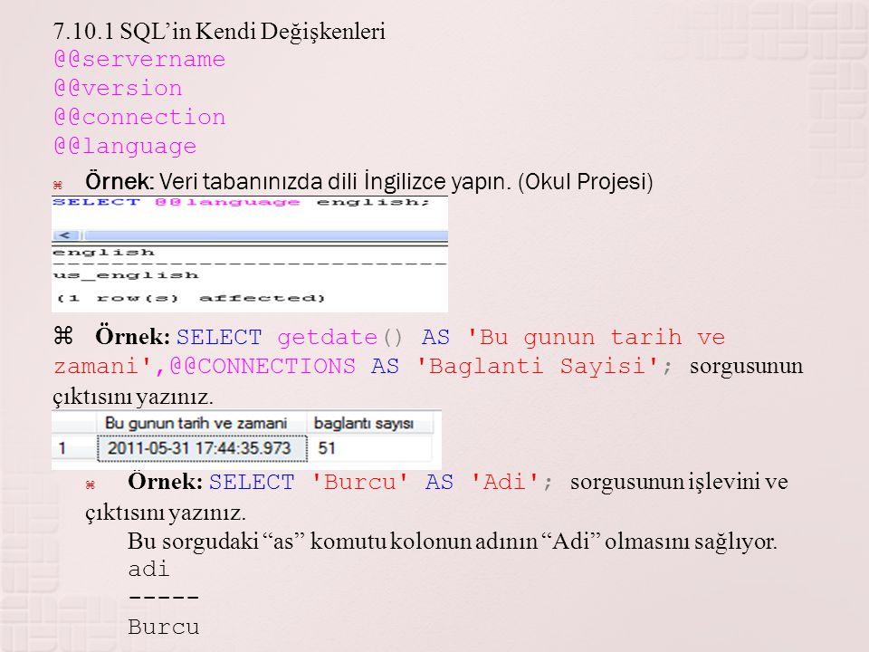 7.10.1 SQL'in Kendi Değişkenleri @@servername @@version @@connection @@language  Örnek: Veri tabanınızda dili İngilizce yapın. (Okul Projesi)  Örnek