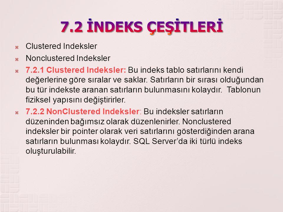  Clustered Indeksler  Nonclustered Indeksler  7.2.1 Clustered Indeksler: Bu indeks tablo satırlarını kendi değerlerine göre sıralar ve saklar. Satı