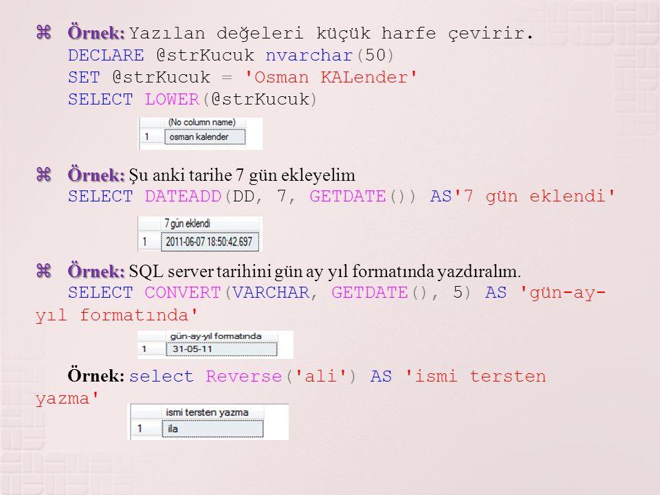  Örnek:  Örnek: Yazılan değeleri küçük harfe çevirir. DECLARE @strKucuk nvarchar(50) SET @strKucuk = 'Osman KALender' SELECT LOWER(@strKucuk)  Örne