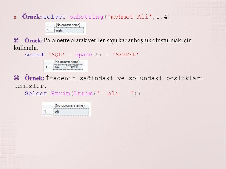  Örnek:  Örnek: select substring('mehmet Ali',1,4)  Örnek:  Örnek: Parametre olarak verilen sayı kadar boşluk oluşturmak için kullanılır. select '