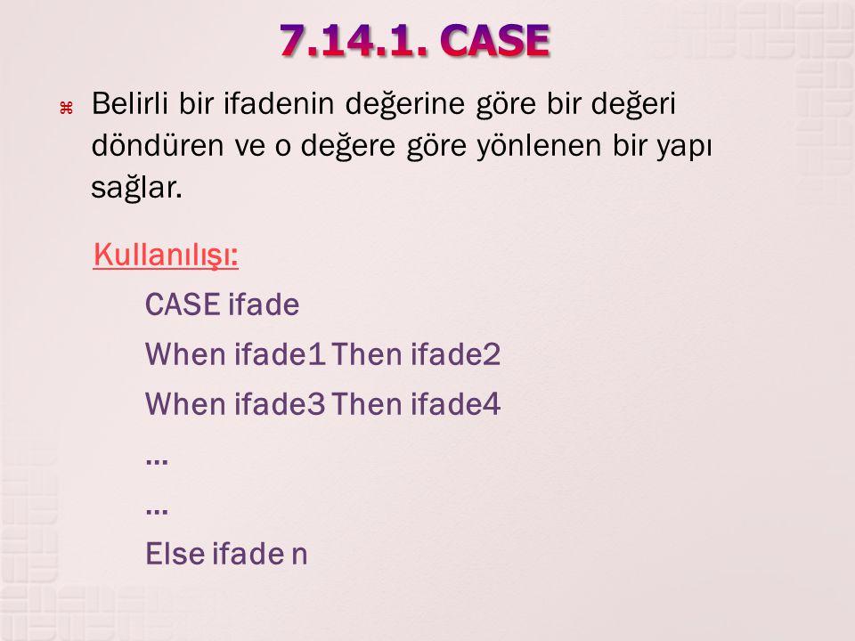  Belirli bir ifadenin değerine göre bir değeri döndüren ve o değere göre yönlenen bir yapı sağlar. Kullanılışı: CASE ifade When ifade1 Then ifade2 Wh