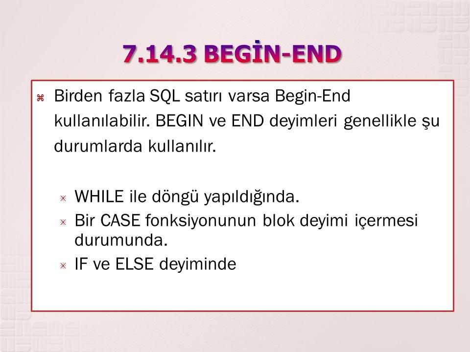  Birden fazla SQL satırı varsa Begin-End kullanılabilir. BEGIN ve END deyimleri genellikle şu durumlarda kullanılır.  WHILE ile döngü yapıldığında.