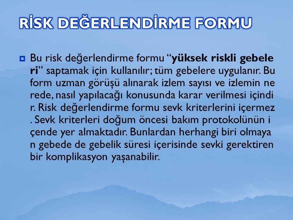 """ Bu risk de ğ erlendirme formu """"yüksek riskli gebele ri"""" saptamak için kullanılır; tüm gebelere uygulanır. Bu form uzman görüşü alınarak izlem sayısı"""