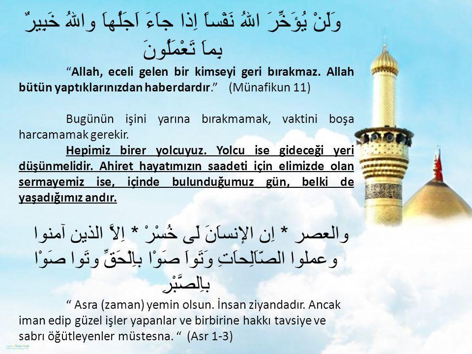 """وَلَنْ يُؤَخِّرَ اللهُ نَفْساً اِذا جاَءَ اَجَلُهاَ واللهُ خَبِيرٌ بِماَ تَعْمَلُونَ """"Allah, eceli gelen bir kimseyi geri bırakmaz. Allah bütün yaptık"""