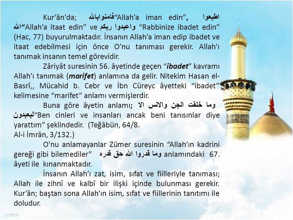Kur'ân da; فامنوابالله Allah'a iman edin , اطيعوا الله Allah'a itaat edin ve واعبدوا ربكم Rabbinize ibadet edin (Hac, 77) buyurulmaktadır.