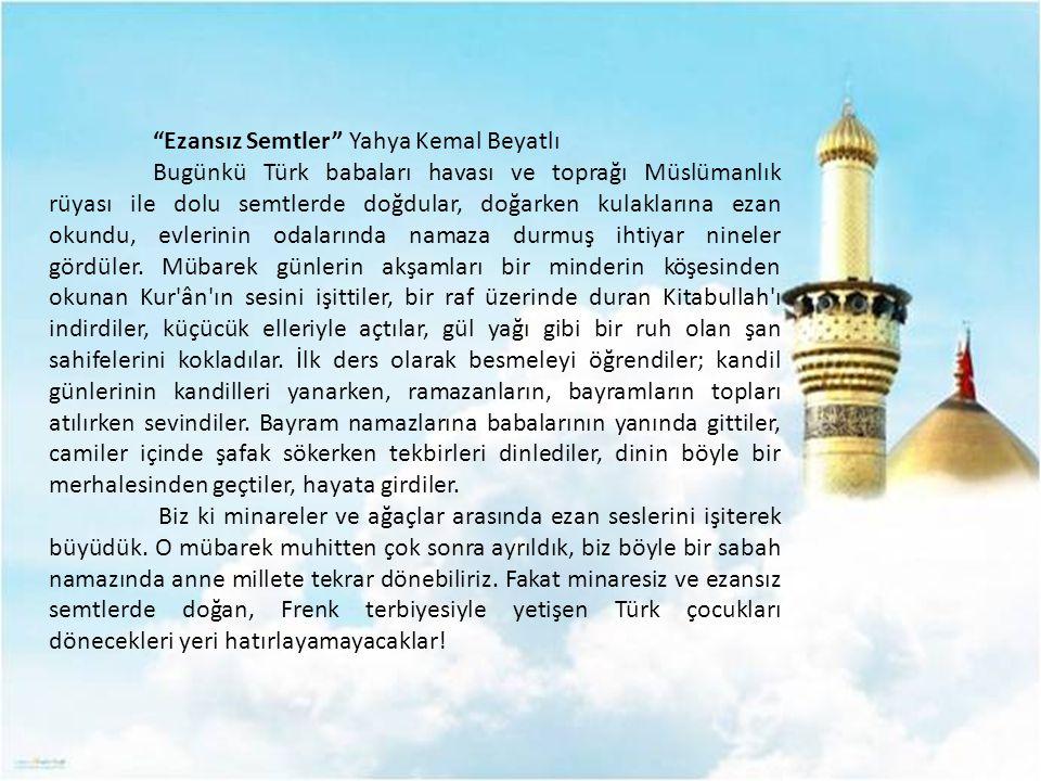 """""""Ezansız Semtler"""" Yahya Kemal Beyatlı Bugünkü Türk babaları havası ve toprağı Müslümanlık rüyası ile dolu semtlerde doğdular, doğarken kulaklarına eza"""