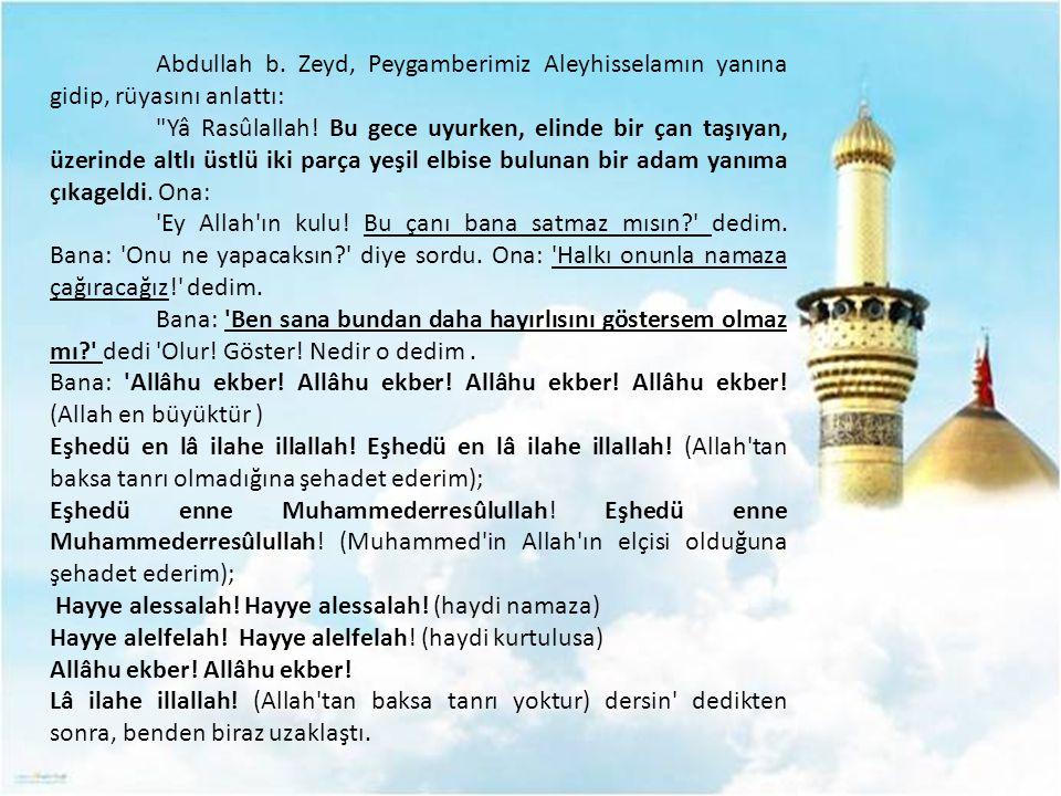 Abdullah b.Zeyd, Peygamberimiz Aleyhisselamın yanına gidip, rüyasını anlattı: Yâ Rasûlallah.