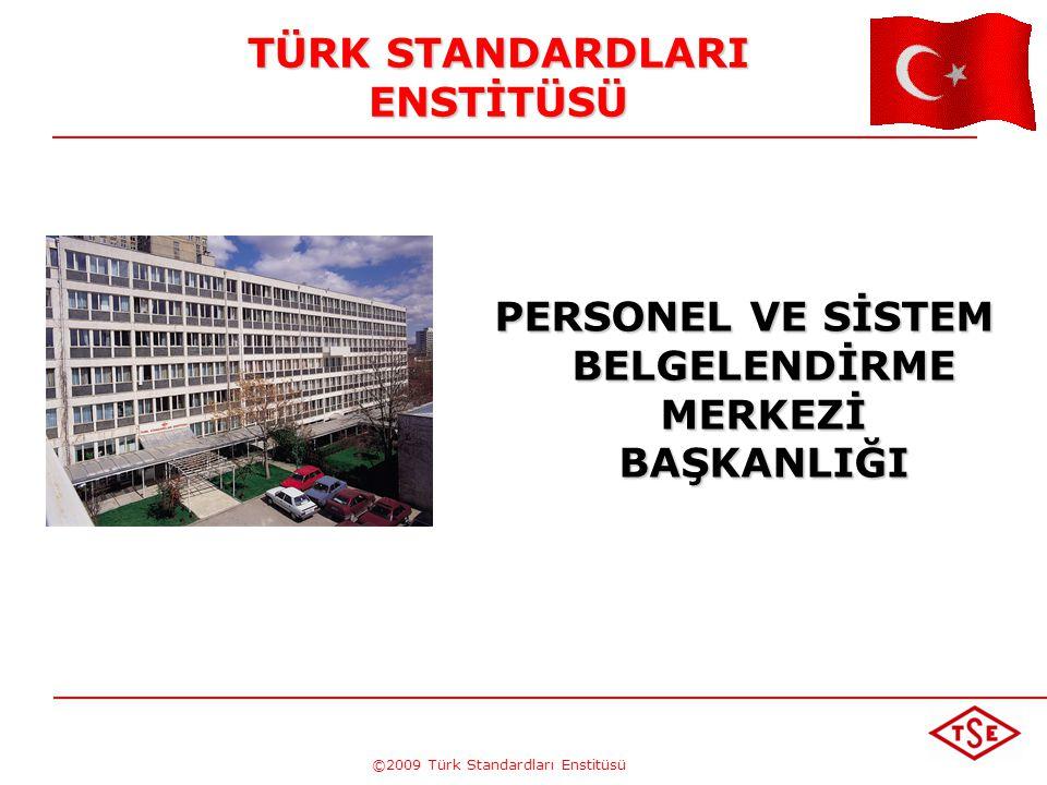 ©2009 Türk Standardları Enstitüsü TÜRK STANDARDLARI ENSTİTÜSÜ PERSONEL VE SİSTEM BELGELENDİRME MERKEZİ BAŞKANLIĞI
