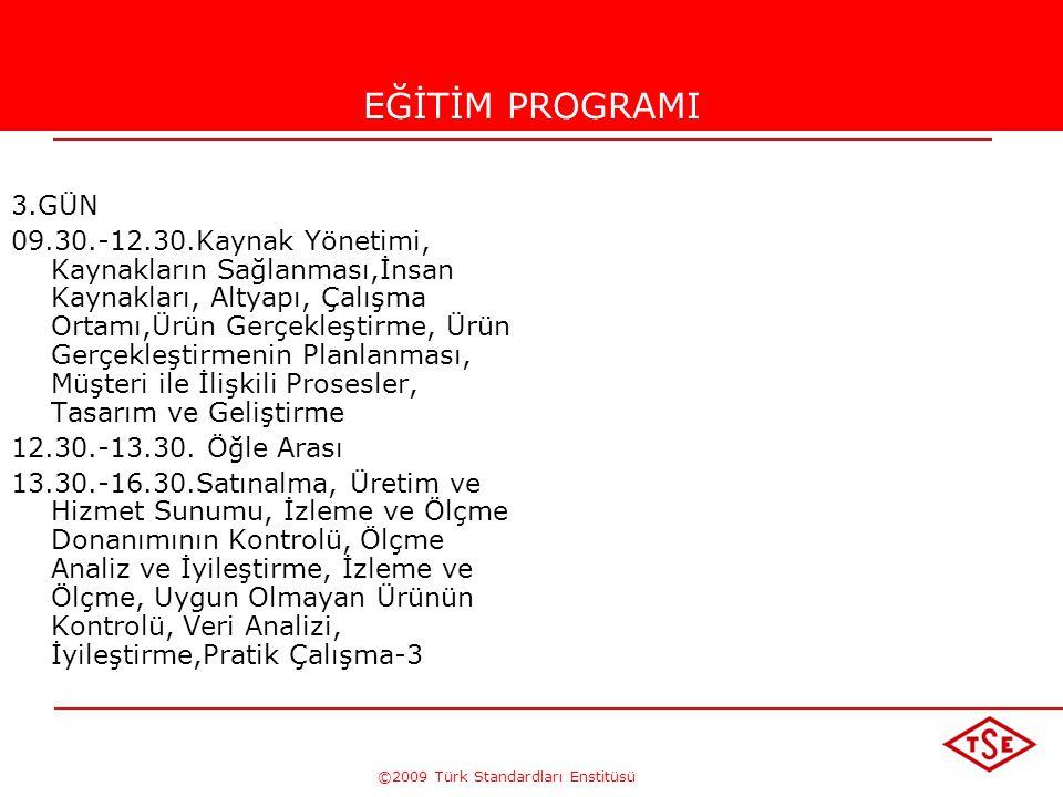 ©2009 Türk Standardları Enstitüsü EĞİTİM PROGRAMI 1.GÜN 09.30.-12.30.Kalite, Kalite Yönetim Sistemleri, Temel Terimler 12.30.-13.30. Öğle Arası 13.30.