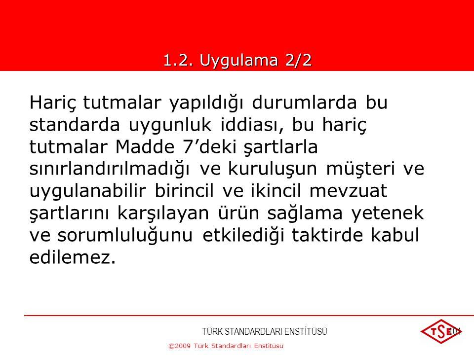 ©2009 Türk Standardları Enstitüsü TÜRK STANDARDLARI ENSTİTÜSÜ100 1.2 Uygulama Bu standardın bütün şartları genel olup tipleri, büyüklükleri ve sağladı